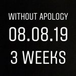 Without Apology 3 weeks